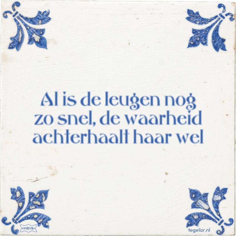 Al is de leugen nog zo snel, de waarheid achterhaalt haar wel - Online  tegeltjes bakken - WBVB Rotterdam