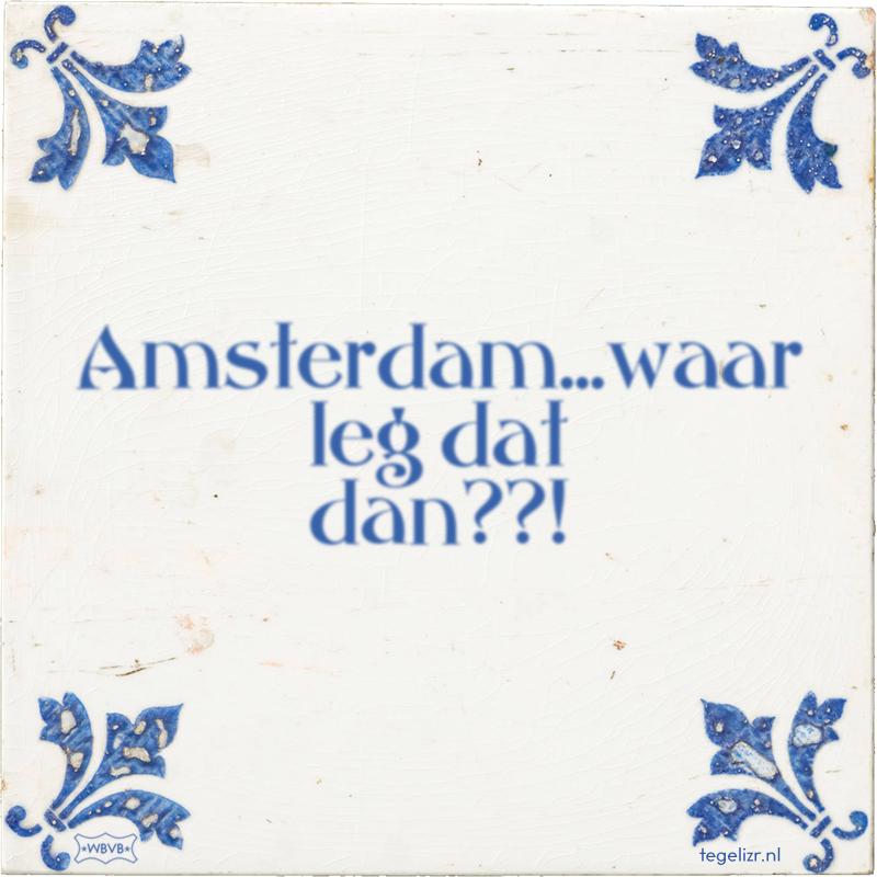 Amsterdam...waar leg dat dan??! - Online tegeltjes bakken