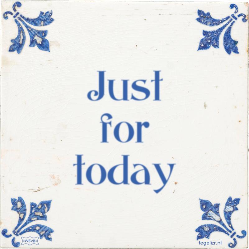Just for today - Online tegeltjes bakken