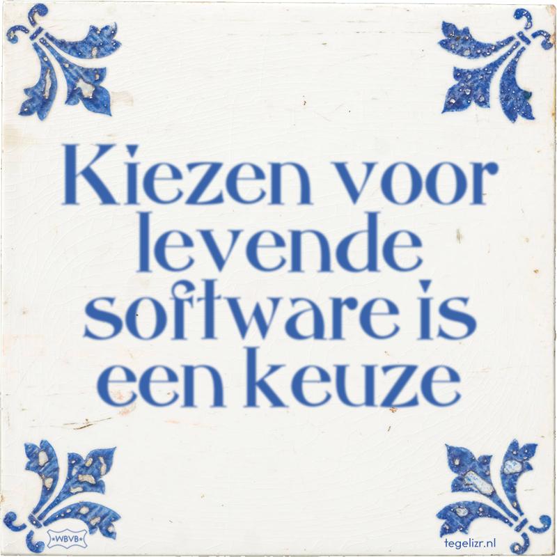 Kiezen voor levende software is een keuze - Online tegeltjes bakken