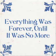Everything Was Forever, Until It Was No More - 7 keer bekeken